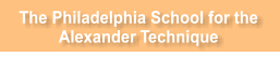 The Philadelphia School for the  Alexander Technique